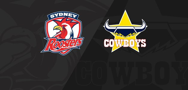 Full Match Replay: Roosters v Cowboys